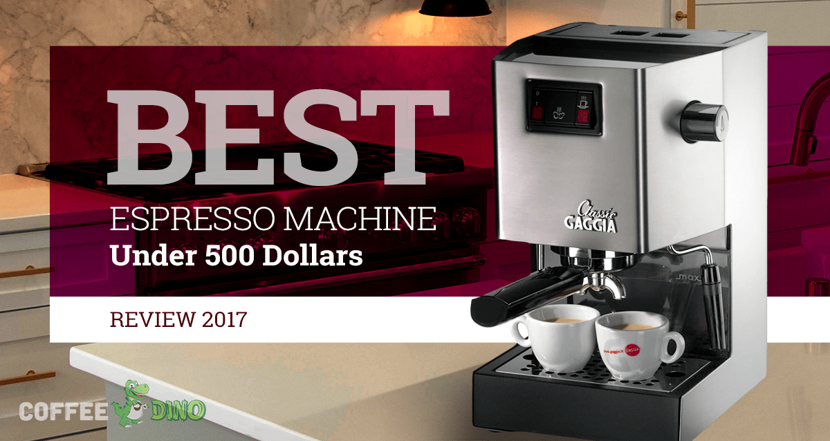 best espresso machine under 500 dollars our top picks for 2018. Black Bedroom Furniture Sets. Home Design Ideas