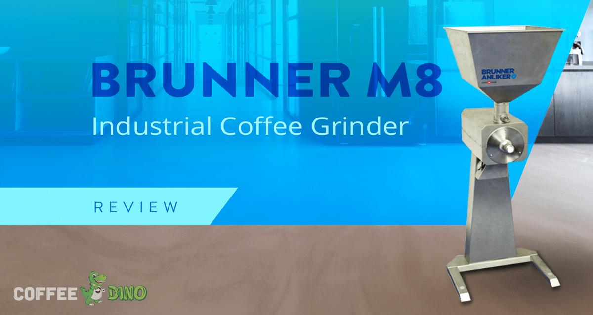 Brunner M8 Grinder Review - Industrial Coffee Grinding Equipment 2019
