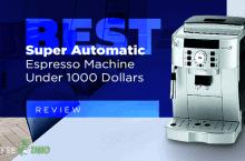 Best Super Automatic Espresso Machine Under 1000 Dollars Review