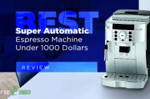 Best Super Automatic Espresso Machine Under 1000 Dollars Review 2021