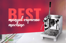 Best Manual Espresso Machine Reviews 2021