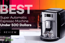 Best Super Automatic Espresso Machine Under 500 Dollars Review