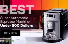 Best Super Automatic Espresso Machine Under 500 Dollars Review 2021